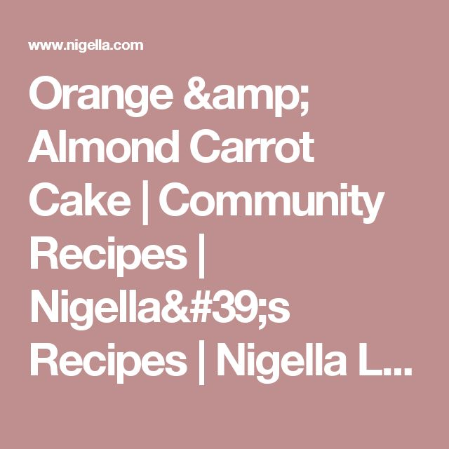 Orange & Almond Carrot Cake | Community Recipes | Nigella's Recipes | Nigella Lawson