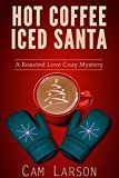 Free Kindle Book -   Hot Coffee, Iced Santa (A Roasted Love Cozy Mystery Book 2)