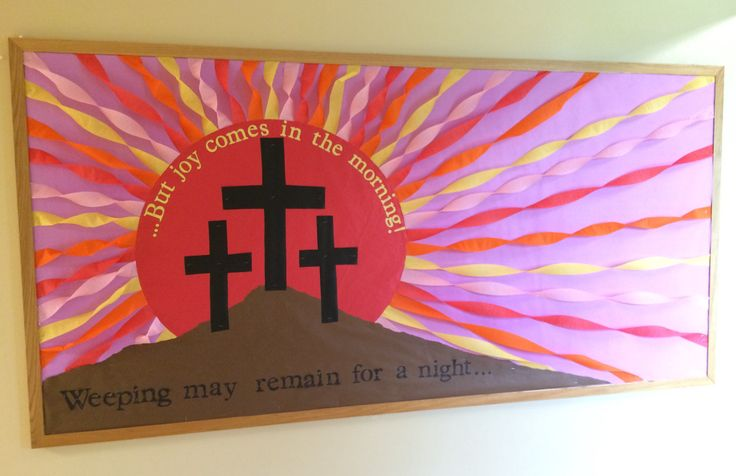 Easter 2017 bulletin board for my church and school hallway. Weeping my endure for a night, but joy comes in the morning. Thanks to Pinterest for the idea.