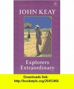 Explorers Extraordinary (9780719561658) John Keay , ISBN-10: 0719561655  , ISBN-13: 978-0719561658 ,  , tutorials , pdf , ebook , torrent , downloads , rapidshare , filesonic , hotfile , megaupload , fileserve