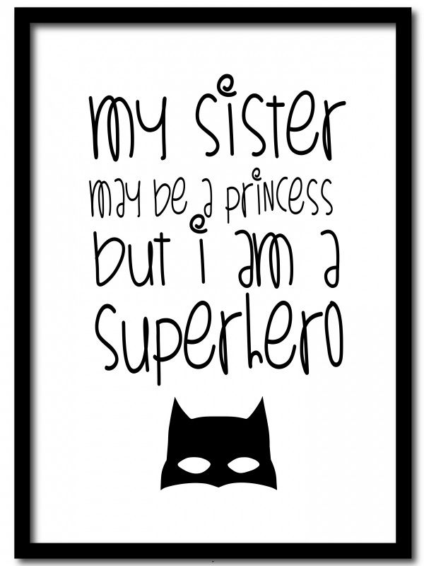 Poster Princess vs superhero A4 My sister may be a princess, but i am a superhero. Stoere poster voor op een jongenskamer! Ook verkrijgbaar als ansichtkaart. Poster is gedrukt op 300 grams papier en wordt geleverd zonder lijst.
