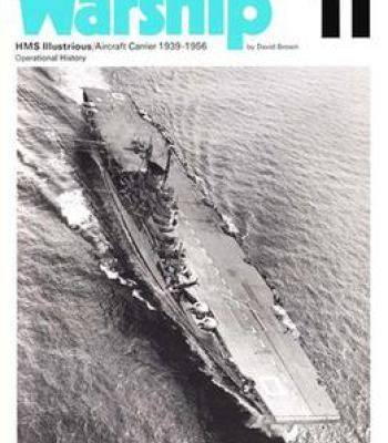 Hms Illustrious / Aircraft Carrier 1939-1956 Operational History (Warship Profile 11) PDF
