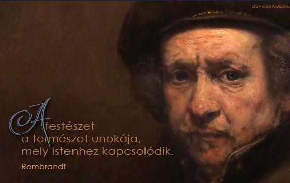 Rembrandt idézete a festészetről | A zsenik képesek egyetlen mondatba sűríteni a világot. Nincs ez másképp a festőművészekkel sem. Összeszedtük néhány zseni legütősebb gondolatait. Itt sorakoznak a kedvenc idézetek a festészetről.  Olyan világmindenséget megrengető gondolatok ezek, hogy az olvasó szinte belerezonál. Egy-egy gondolat elolvasása után le kell állni. Minden ilyen idézet egy újabb megvilágosodás.