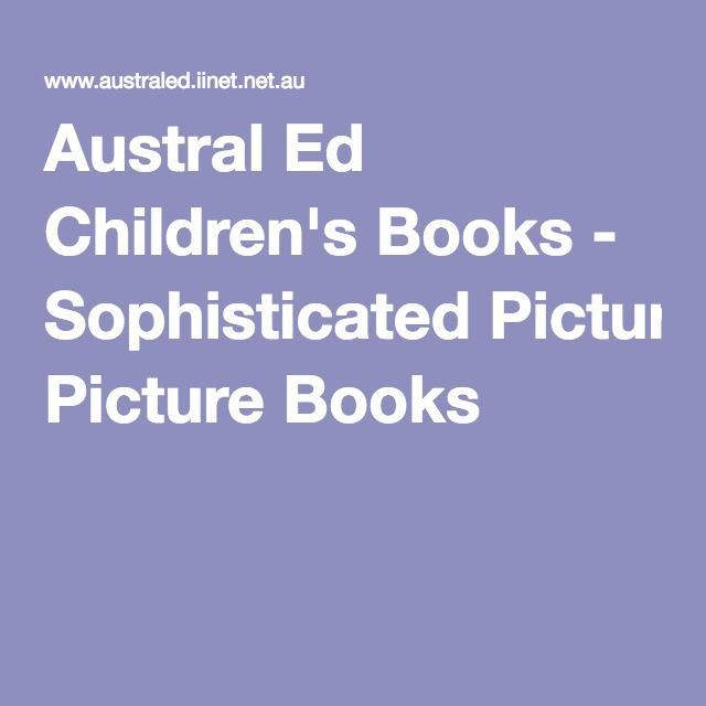 A list of Sophisticated Picture books from Austral Ed Children's Books.