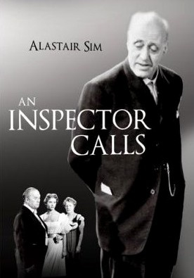 'An Inspector Calls' (1954) British film based on a famous stage play and set in the year 1912, a well off English family at dinner is interrupted by a police inspector (Alastair Sim) who brings news that a girl known to everyone present has died in suspicious circumstances. Through a series of flashbacks, it is revealed that each family member could have had a hand in her death. But who is the mysterious Inspector and what can he want of them ?