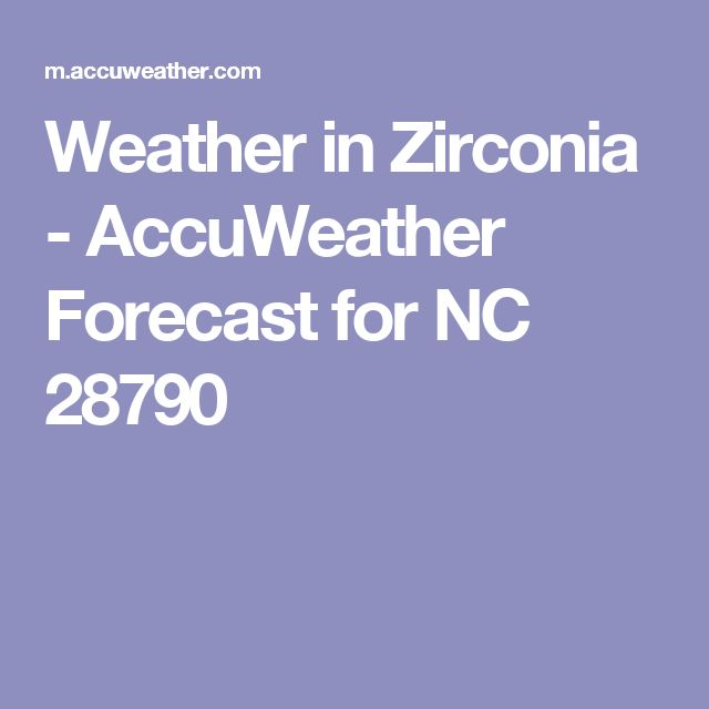 Weather in Zirconia - AccuWeather Forecast for NC 28790