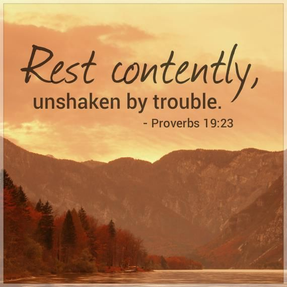 Proverbs 19:23 ~Rest contently, unshaken by trouble... Follow us at http://gplus.to/iBibleverses