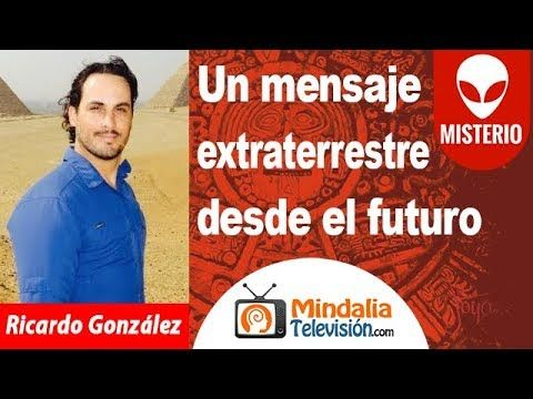 Un mensaje extraterrestre desde el futuro. Entrevista a Ricardo González