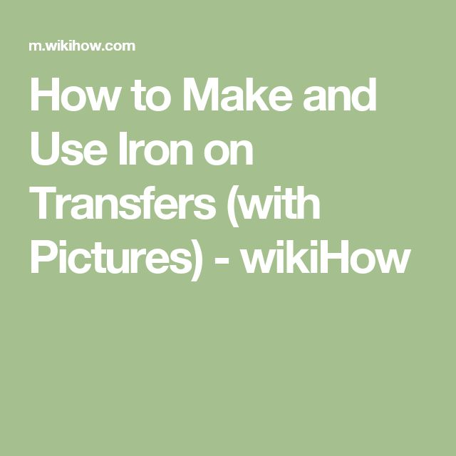 How to Make and Use Iron on Transfers (with Pictures) - wikiHow