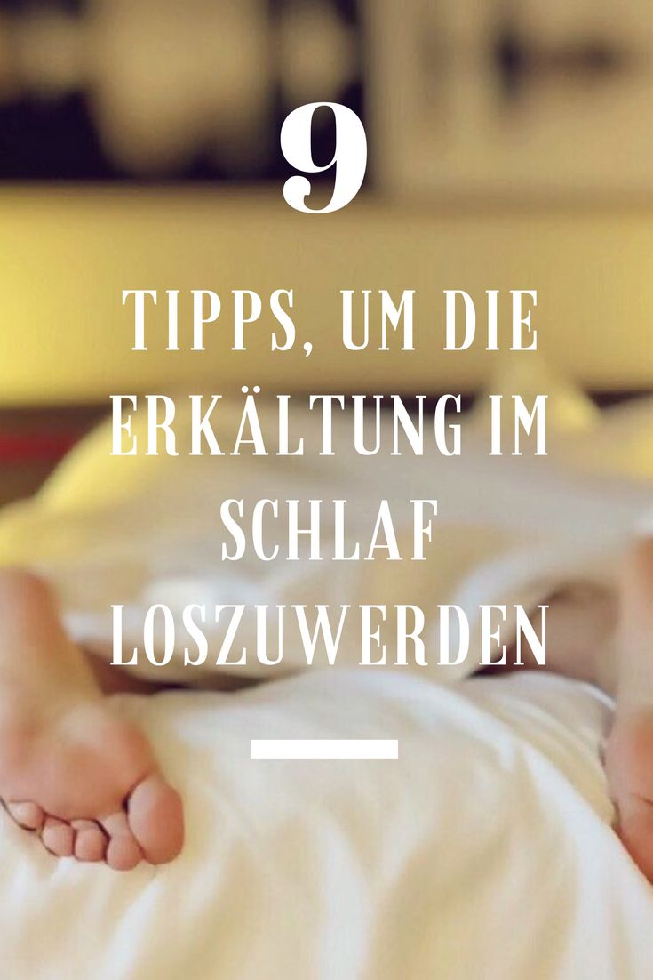 9 Tipps, um die Erkältung im Schlaf loszuwerden