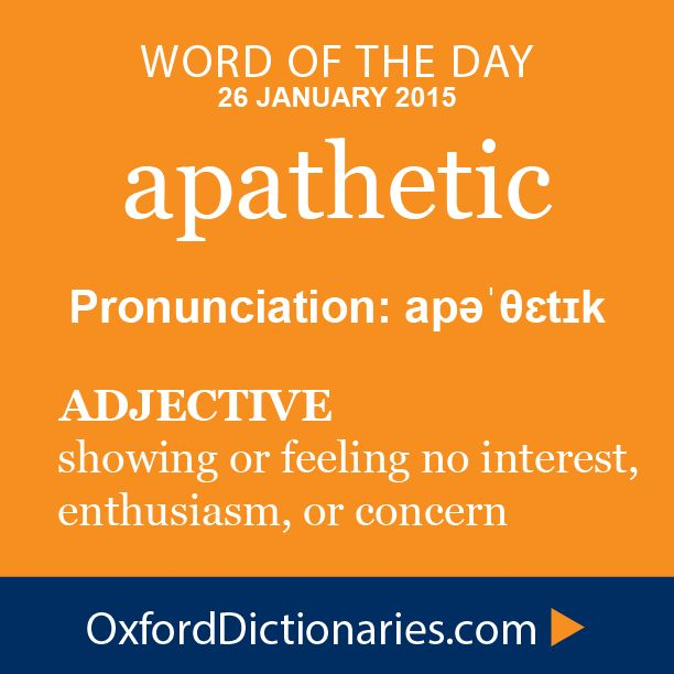apathetic (adjective): showing or feeling no interest, enthusiasm, or concern. Word of the Day for 26 January 2015 #WOTD #WordoftheDay #apathetic