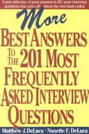 More Best Answers to the 201 Most Frequently Asked Interview Questions-Great resource for job seekers or those wishing to move up in their career