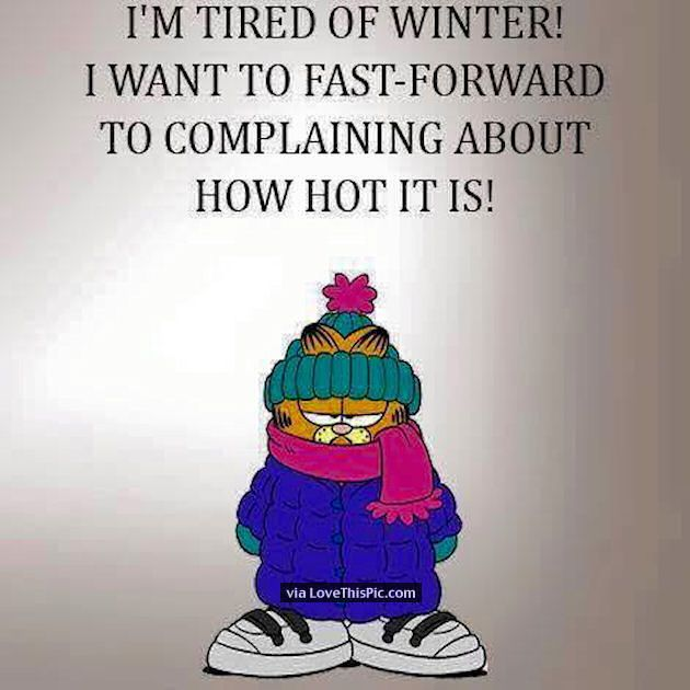 I Am Tired Of Winter I Want To Fast Forward To Complaining About How Hot It Is