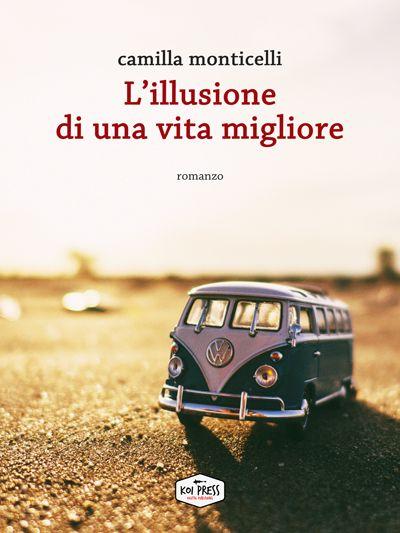 L'illusione di una vita migliore, Camilla Monticelli (Koi Press 2017)