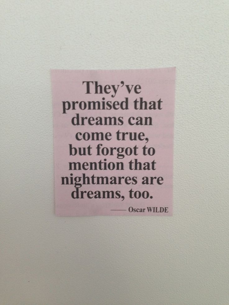 They've promised that dreams can come true, but forgot to mention that nightmares are dreams, too.