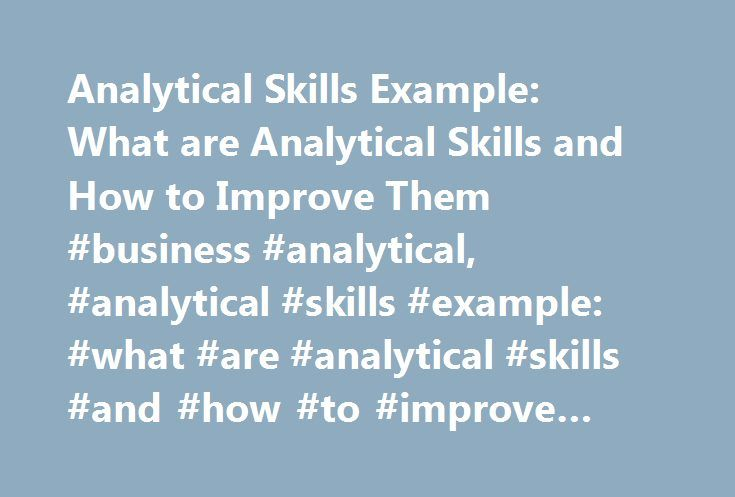 Analytical Skills Example: What are Analytical Skills and How to Improve Them #business #analytical, #analytical #skills #example: #what #are #analytical #skills #and #how #to #improve #them http://solomon-islands.remmont.com/analytical-skills-example-what-are-analytical-skills-and-how-to-improve-them-business-analytical-analytical-skills-example-what-are-analytical-skills-and-how-to-improve-them/  # How would one define analytical skills? What are analytical skills and why are they so…
