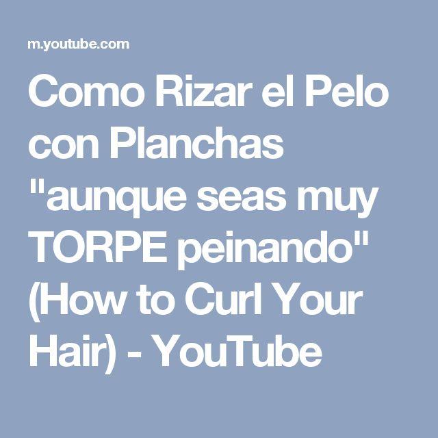 """Como Rizar el Pelo con Planchas """"aunque seas muy TORPE peinando"""" (How to Curl Your Hair) - YouTube"""