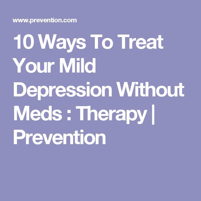 10 Ways To Treat Your Mild Depression Without Meds : Therapy | Prevention