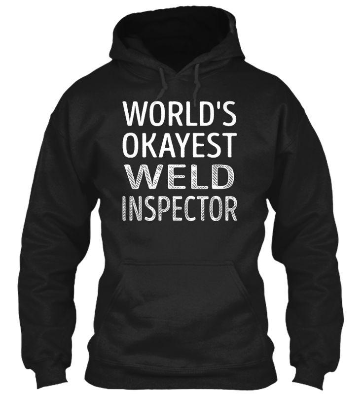 Weld Inspector - Worlds Okayest #WeldInspector