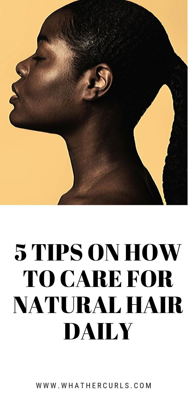 5 Tips On How To Care For Natural Hair Daily - What The Curls