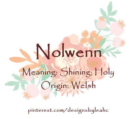 Baby Girl Name: Nolwenn. Meaning: Shining; Holy. Origin: Welsh. Nickname: Nola.