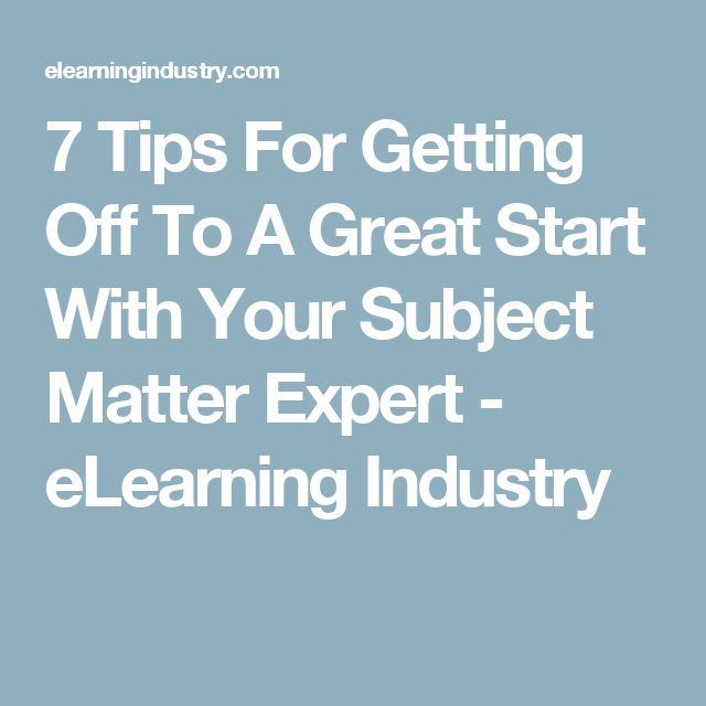 7 Tips For Getting Off To A Great Start With Your Subject Matter Expert - eLearning Industry