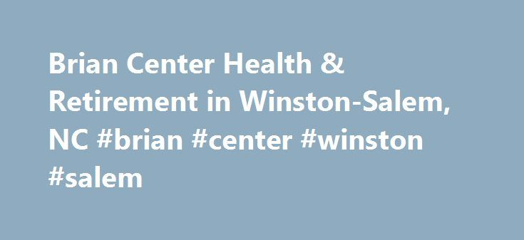 Brian Center Health & Retirement in Winston-Salem, NC #brian #center #winston #salem http://tucson.remmont.com/brian-center-health-retirement-in-winston-salem-nc-brian-center-winston-salem/  # Services Complimentary Transportation Devotional Services Offsite Meals Provided Cats Dogs Minimum Age of Accepted Residents Beauty & Barber Shop Resident Parking Available Medication Management Diabetes Care ADLs Guest Apartment Guest Meals Laundry Housekeeping Room Service Concierge Special Meals…
