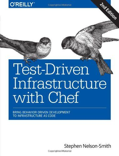 Test-Driven Infrastructure with Chef: Bring Behavior-Driven Development to Infrastructure as Code