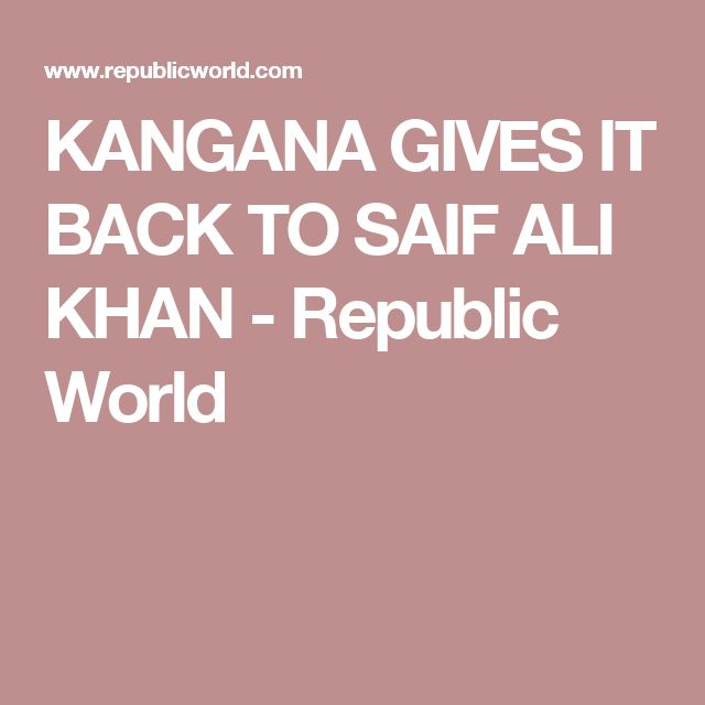 KANGANA GIVES IT BACK TO SAIF ALI KHAN - Republic World
