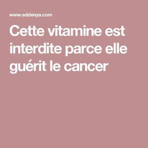 Cette vitamine est interdite parce elle guérit le cancer