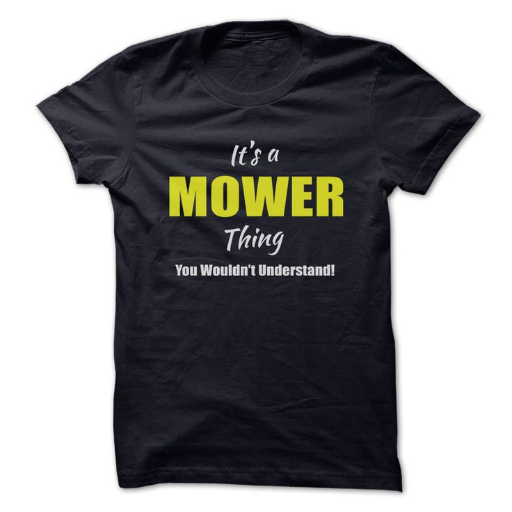 It's a MOWER Thing T-Shirts, Hoodies. VIEW DETAIL ==► https://www.sunfrog.com/Names/Its-a-MOWER-Thing-Limited-Edition.html?id=41382