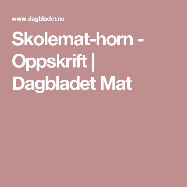 Skolemat-horn - Oppskrift | Dagbladet Mat