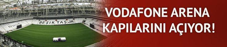 Vodafone Arena kapılarını açıyor