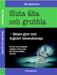 Sluta älta och grubbla, Olle Wadström