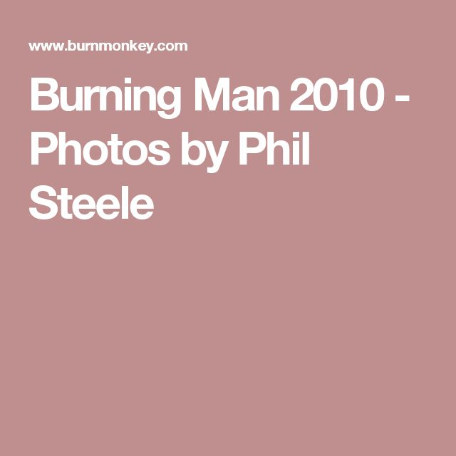 Burning Man 2010 - Photos by Phil Steele