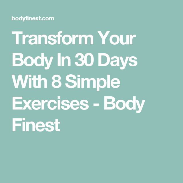 Transform Your Body In 30 Days With 8 Simple Exercises - Body Finest