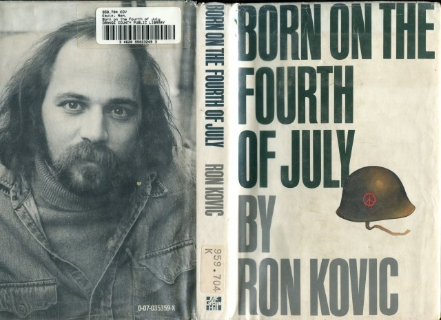 Ron Kovic-Born On The 4Th Of July (autobiography book made into a film and the basis for Bruce Springsteen's Born In The USA album). Vietnam Vet returns home to the U.S. disillusioned about the war.