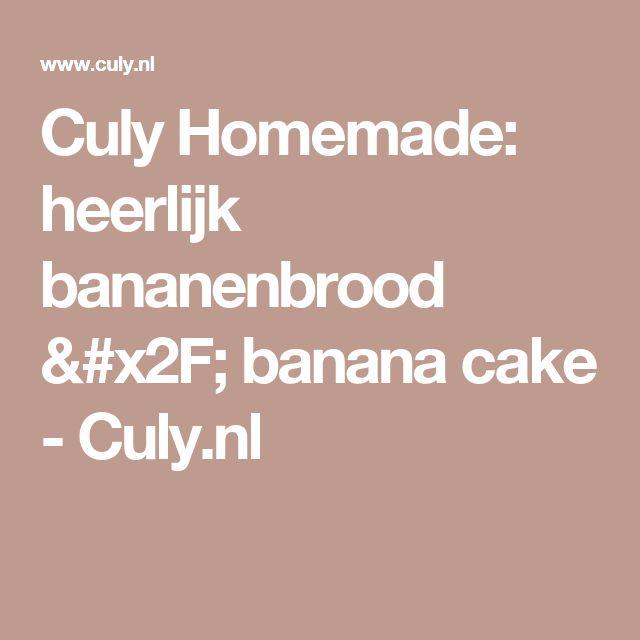 Culy Homemade: heerlijk bananenbrood / banana cake - Culy.nl