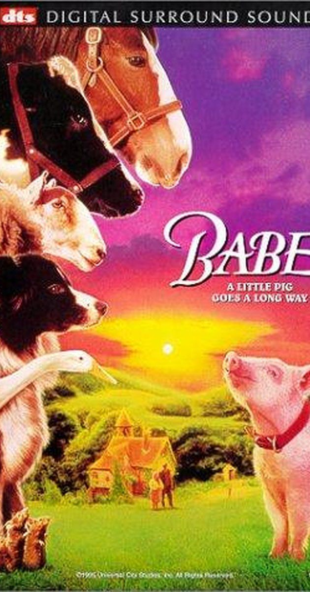 Directed by Chris Noonan.  With James Cromwell, Magda Szubanski, Christine Cavanaugh, Miriam Margolyes. Babe, a pig raised by sheepdogs, learns to herd sheep with a little help from Farmer Hoggett.