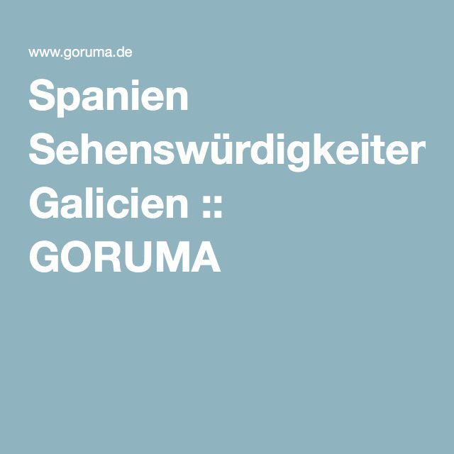 Spanien Sehenswürdigkeiten: Galicien :: GORUMA
