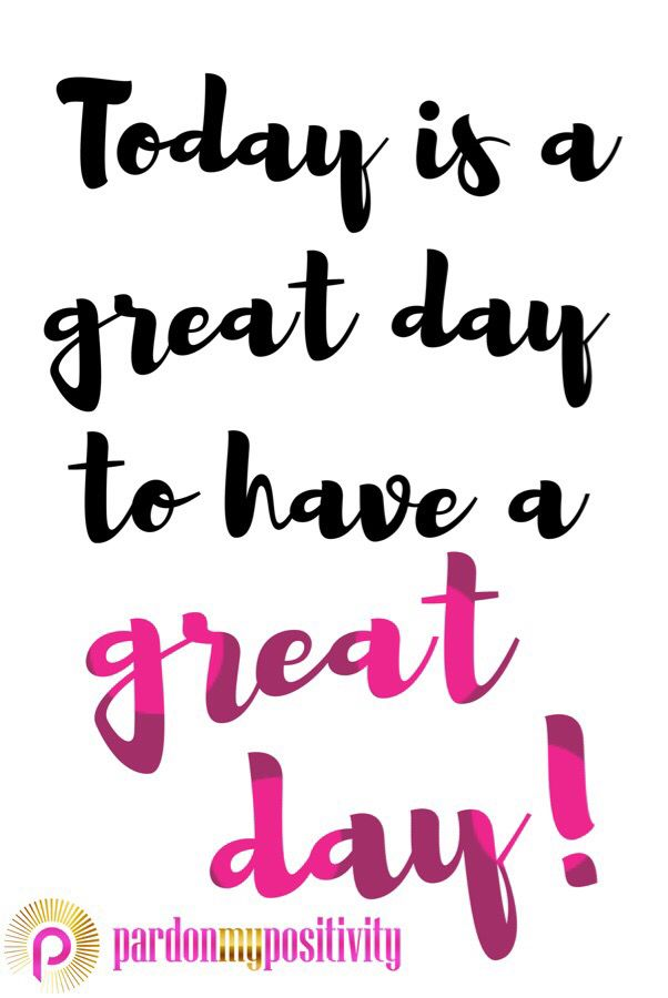 Today is a great day to have a great day! #quote #qotd #PardonMyPositivity