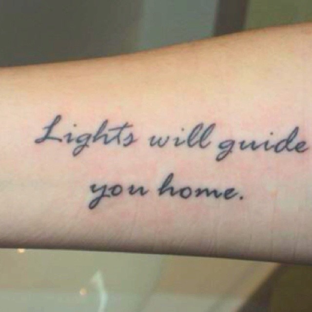Lights will guide you home and ignite your bones -- Coldplay. Love this tat!