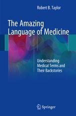 The Amazing Language of Medicine - Understanding Medical | Robert B. Taylor | Springer
