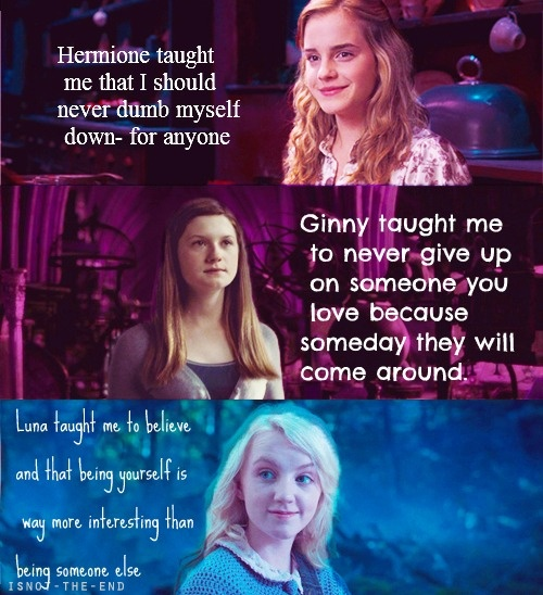 I love How each charictor in Harry potter teaches you something different