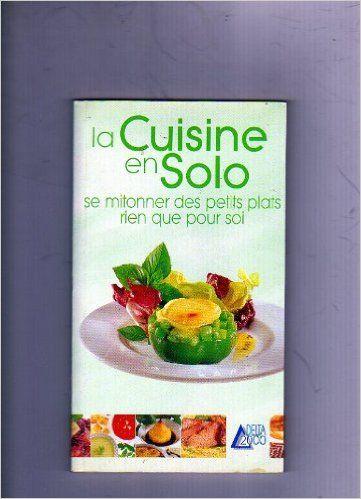 La cuisine en solo - Christine Kerfant, Éric Zipper - Delta 2000 - Bibliothèque perso - Vous pouvez retrouver la cuisine familiale et les cours de cuisine par des enfants pour des enfants et des recettes de chaque jours sur le blog de la Cuisine de Mémé Moniq http://cuisine-meme-moniq.com #cuisine #livre#food