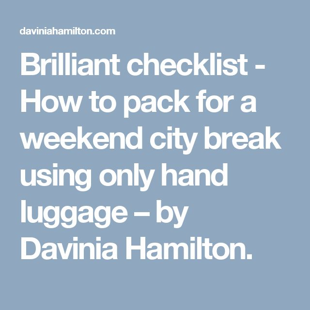 Brilliant checklist - How to pack for a weekend city break using only hand luggage –  by Davinia Hamilton.