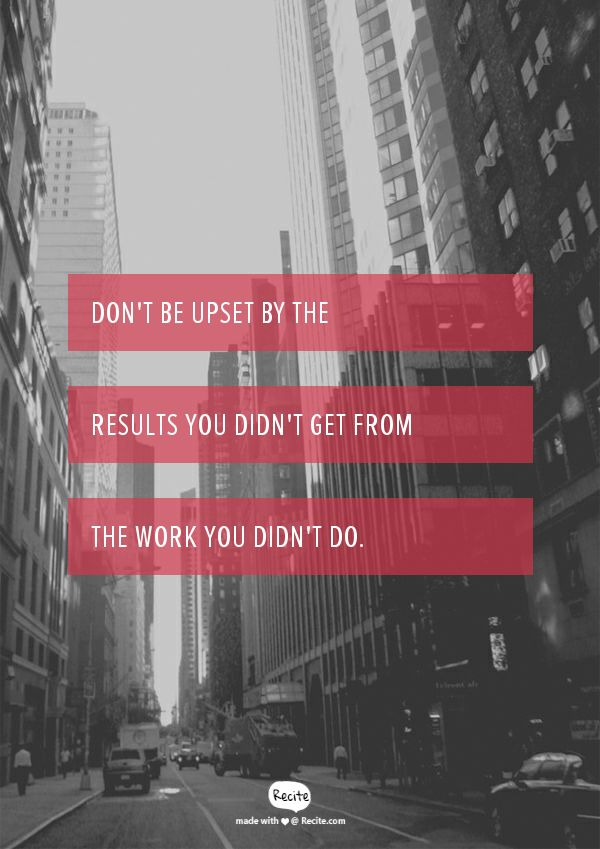 Don't be upset by the results you didn't get from the work you didn't do. www.filipacanelas.com  - Quote From Recite.com #RECITE #QUOTE