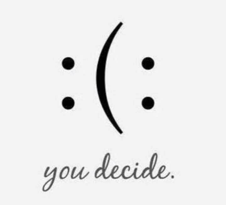 You decide #happy #sad | Sparkle and shine | Pinterest ...