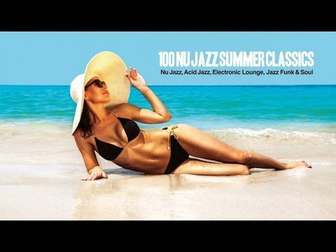 Top 100 Nu Jazz Summer Classics Music - Best of Nu Jazz, Acid Jazz, Electronic, Jazz Funk & Soul - YouTube