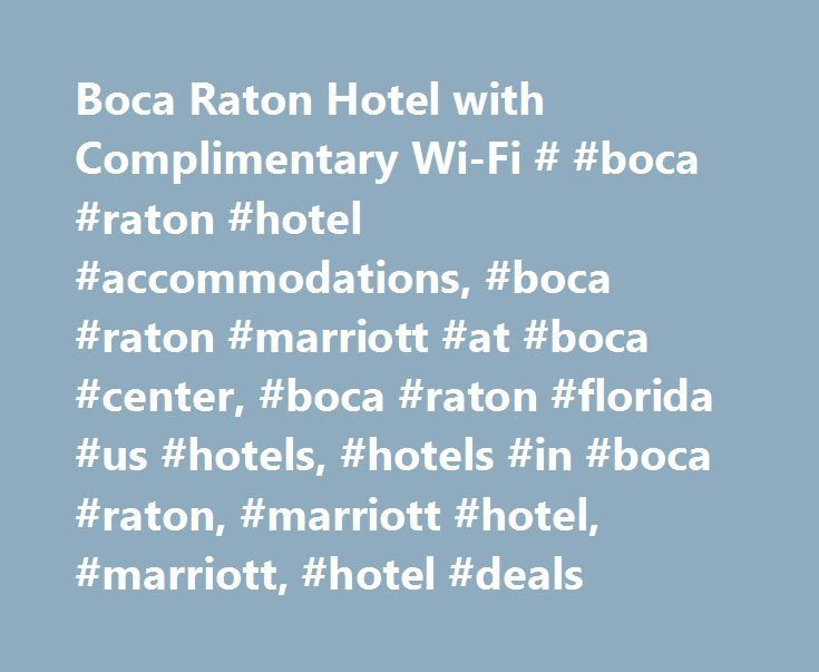 Boca Raton Hotel with Complimentary Wi-Fi # #boca #raton #hotel #accommodations, #boca #raton #marriott #at #boca #center, #boca #raton #florida #us #hotels, #hotels #in #boca #raton, #marriott #hotel, #marriott, #hotel #deals http://tennessee.remmont.com/boca-raton-hotel-with-complimentary-wi-fi-boca-raton-hotel-accommodations-boca-raton-marriott-at-boca-center-boca-raton-florida-us-hotels-hotels-in-boca-raton-marriott-hotel/  Check-in and Check-out Check-in: 4:00 PM Check-out: 11:00 AM…
